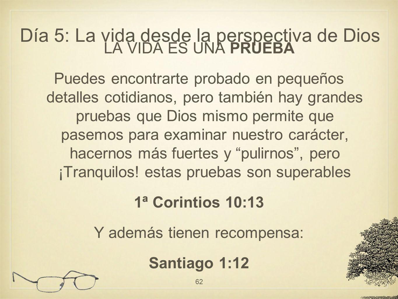 LA VIDA ES UNA PRUEBA Puedes encontrarte probado en pequeños detalles cotidianos, pero también hay grandes pruebas que Dios mismo permite que pasemos