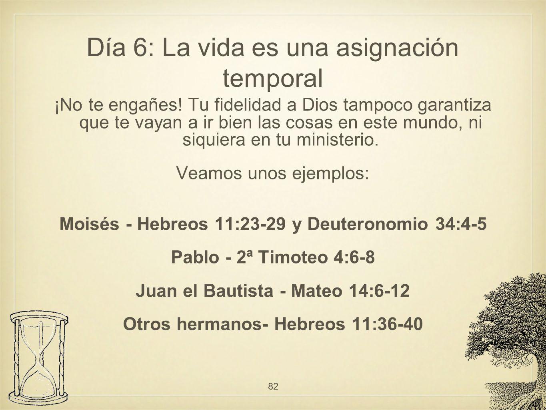 Día 6: La vida es una asignación temporal ¡No te engañes! Tu fidelidad a Dios tampoco garantiza que te vayan a ir bien las cosas en este mundo, ni siq