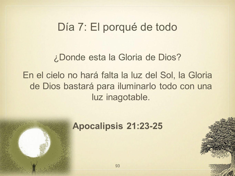 Día 7: El porqué de todo ¿Donde esta la Gloria de Dios? En el cielo no hará falta la luz del Sol, la Gloria de Dios bastará para iluminarlo todo con u