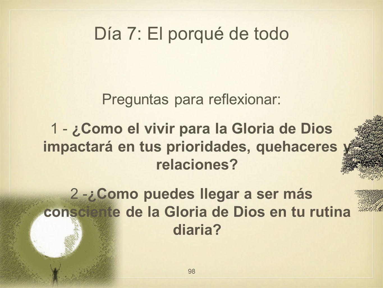 Preguntas para reflexionar: 1 - ¿Como el vivir para la Gloria de Dios impactará en tus prioridades, quehaceres y relaciones? 2 -¿Como puedes llegar a