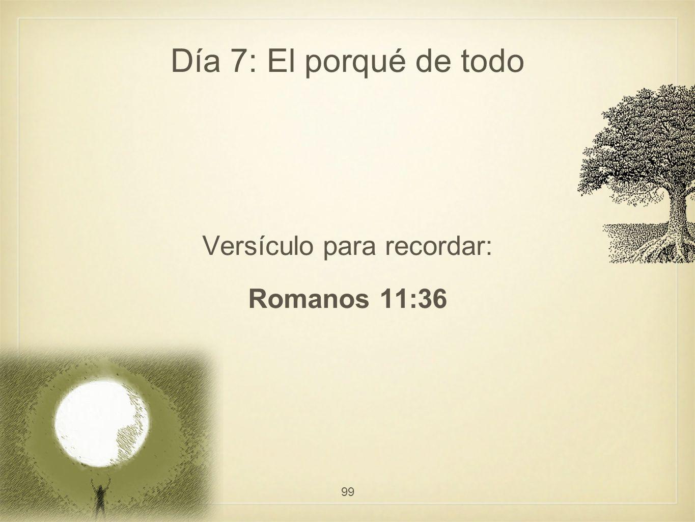 Versículo para recordar: Romanos 11:36 99 Día 7: El porqué de todo