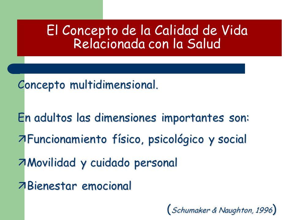 Concepto multidimensional. En adultos las dimensiones importantes son: ä Funcionamiento físico, psicológico y social ä Movilidad y cuidado personal ä