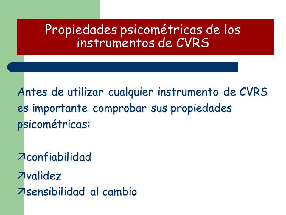 Antes de utilizar cualquier instrumento de CVRS es importante comprobar sus propiedades psicométricas: ä confiabilidad ä validez ä sensibilidad al cambio Propiedades psicométricas de los instrumentos de CVRS