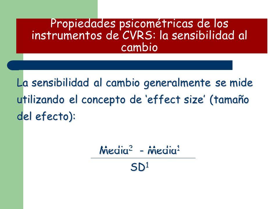La sensibilidad al cambio generalmente se mide utilizando el concepto de effect size (tamaño del efecto): Media 2 - Media 1 SD 1 Propiedades psicométr