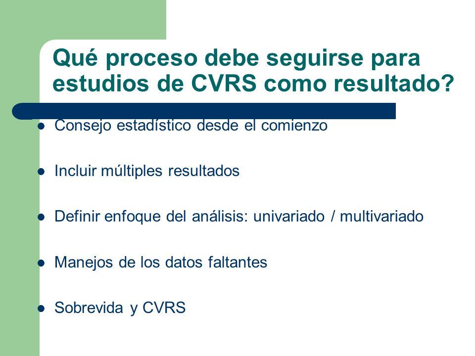 Qué proceso debe seguirse para estudios de CVRS como resultado? Consejo estadístico desde el comienzo Incluir múltiples resultados Definir enfoque del