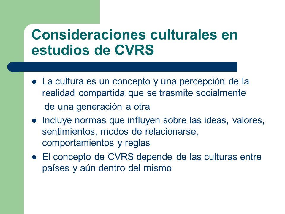 Consideraciones culturales en estudios de CVRS La cultura es un concepto y una percepción de la realidad compartida que se trasmite socialmente de una