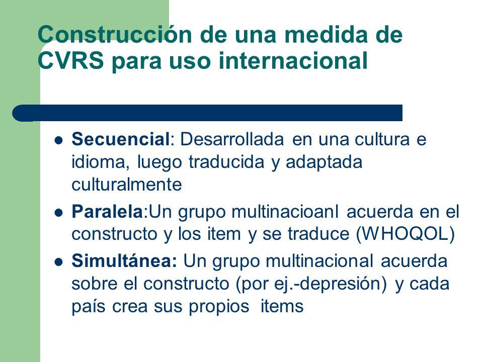 Construcción de una medida de CVRS para uso internacional Secuencial: Desarrollada en una cultura e idioma, luego traducida y adaptada culturalmente P