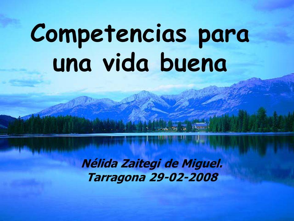Zaitegi 2008 Competencias para una vida buena Nélida Zaitegi de Miguel. Tarragona 29-02-2008