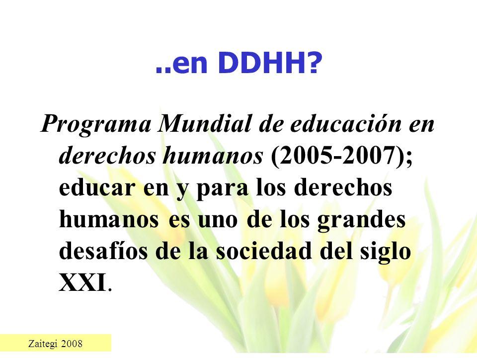 Zaitegi 2008..en DDHH? Programa Mundial de educación en derechos humanos (2005-2007); educar en y para los derechos humanos es uno de los grandes desa