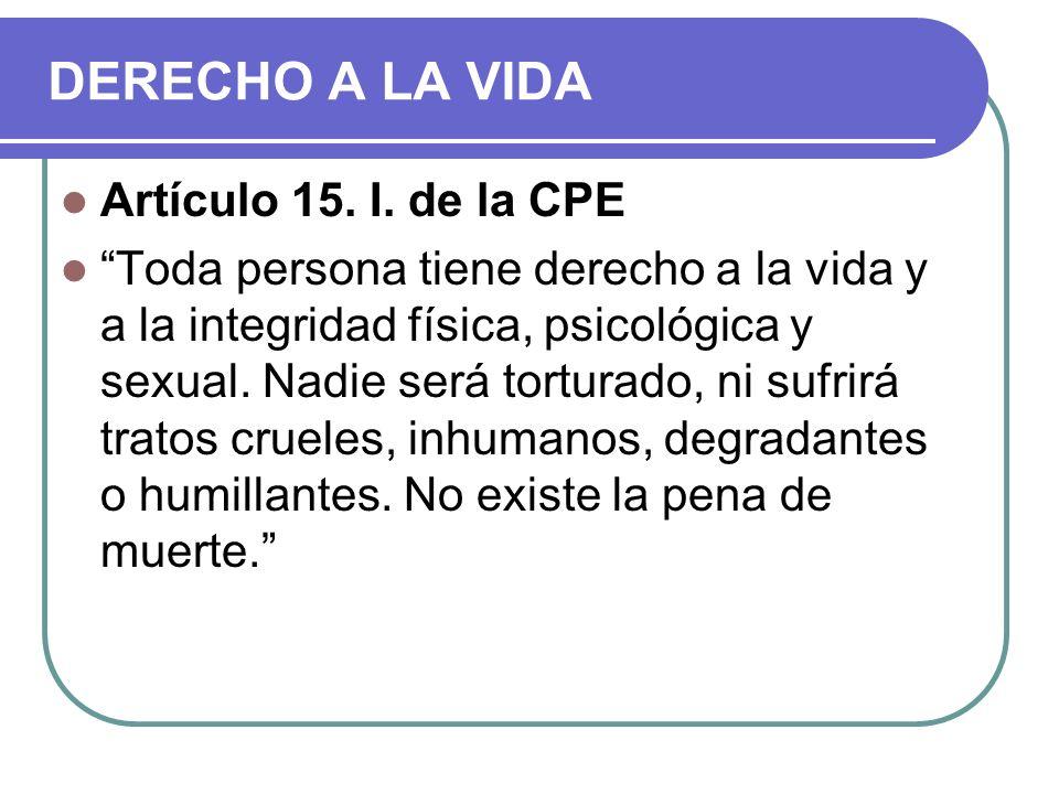 DERECHO A LA VIDA Artículo 15.I.