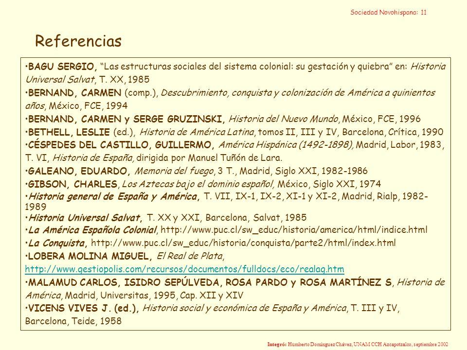 Referencias BAGU SERGIO, Las estructuras sociales del sistema colonial: su gestación y quiebra en: Historia Universal Salvat, T. XX, 1985 BERNAND, CAR