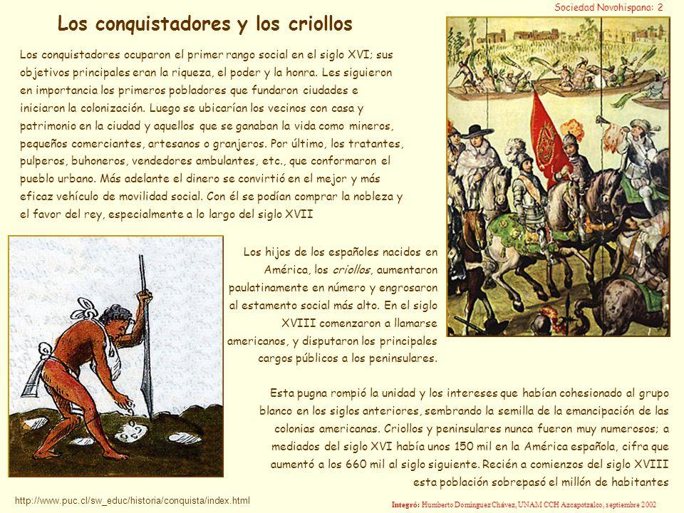 Los conquistadores ocuparon el primer rango social en el siglo XVI; sus objetivos principales eran la riqueza, el poder y la honra. Les siguieron en i