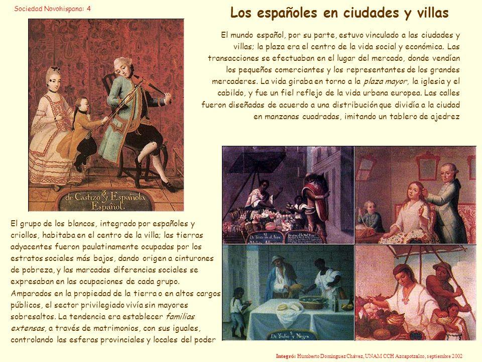 El mundo español, por su parte, estuvo vinculado a las ciudades y villas; la plaza era el centro de la vida social y económica. Las transacciones se e