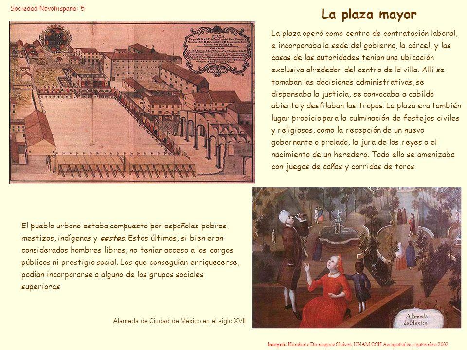 Alameda de Ciudad de México en el siglo XVII La plaza operó como centro de contratación laboral, e incorporaba la sede del gobierno, la cárcel, y las
