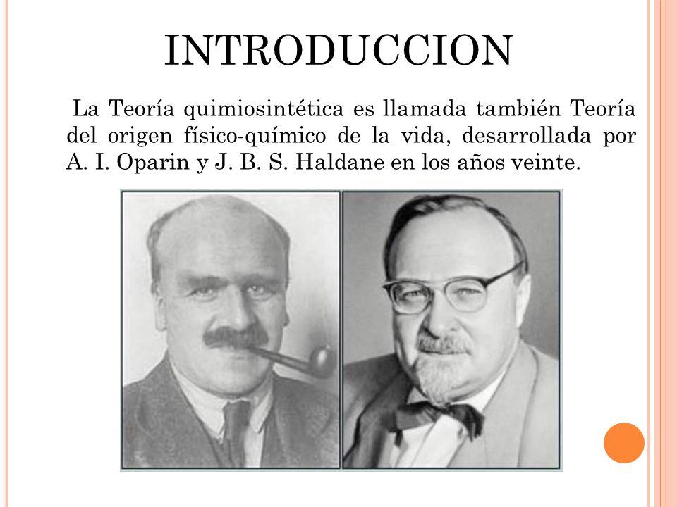 INTRODUCCION La Teoría quimiosintética es llamada también Teoría del origen físico-químico de la vida, desarrollada por A. I. Oparin y J. B. S. Haldan