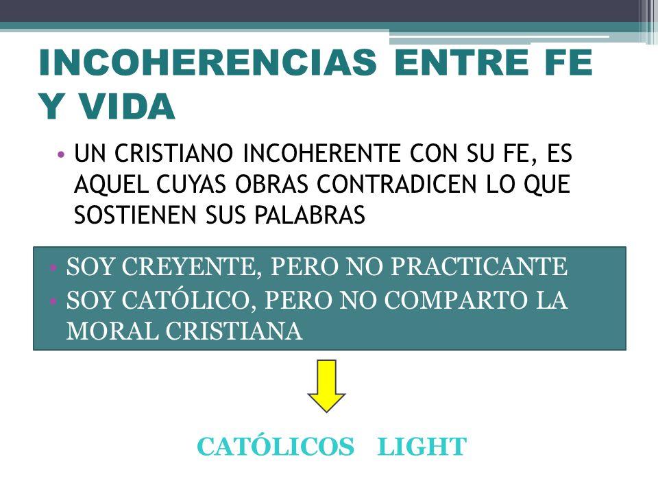 INCOHERENCIAS ENTRE FE Y VIDA UN CRISTIANO INCOHERENTE CON SU FE, ES AQUEL CUYAS OBRAS CONTRADICEN LO QUE SOSTIENEN SUS PALABRAS SOY CREYENTE, PERO NO