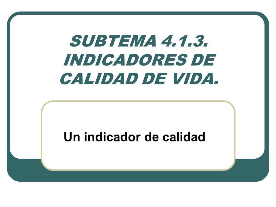 SUBTEMA 4.1.3. INDICADORES DE CALIDAD DE VIDA. Un indicador de calidad