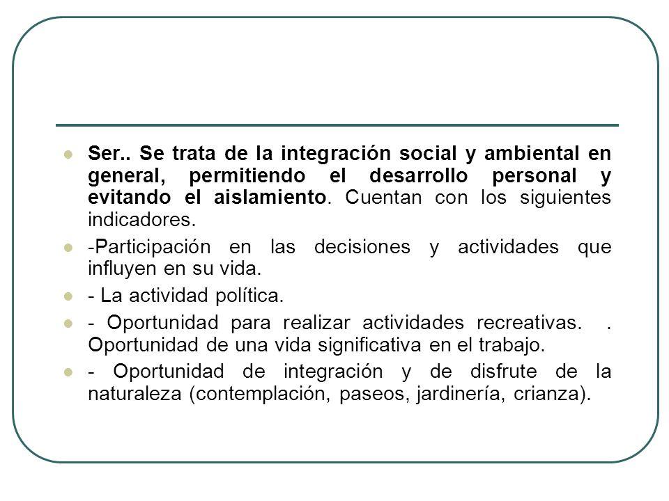 Ser.. Se trata de la integración social y ambiental en general, permitiendo el desarrollo personal y evitando el aislamiento. Cuentan con los siguient