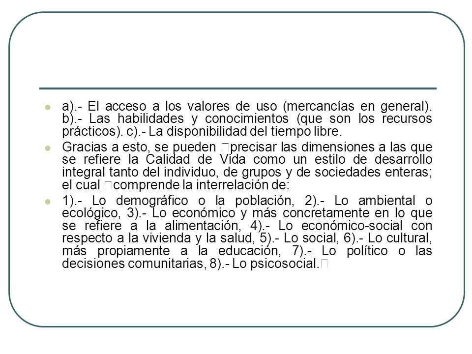 a).- El acceso a los valores de uso (mercancías en general). b).- Las habilidades y conocimientos (que son los recursos prácticos). c).- La disponibil