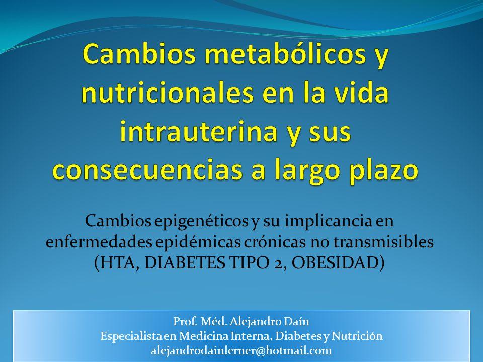 Cambios epigenéticos y su implicancia en enfermedades epidémicas crónicas no transmisibles (HTA, DIABETES TIPO 2, OBESIDAD) Prof. Méd. Alejandro Daín