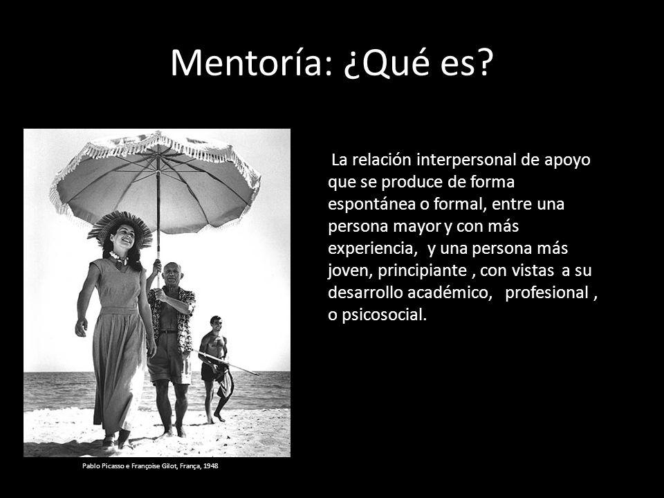 Mentoría: ¿Qué es? Pablo Picasso e Françoise Gilot, França, 1948 La relación interpersonal de apoyo que se produce de forma espontánea o formal, entre