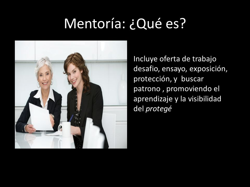 Mentoría: ¿Qué es? Incluye oferta de trabajo desafio, ensayo, exposición, protección, y buscar patrono, promoviendo el aprendizaje y la visibilidad de
