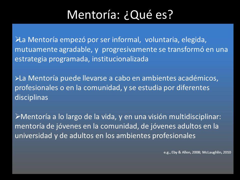 Mentoría: ¿Qué es? La Mentoría empezó por ser informal, voluntaria, elegida, mutuamente agradable, y progresivamente se transformó en una estrategia p
