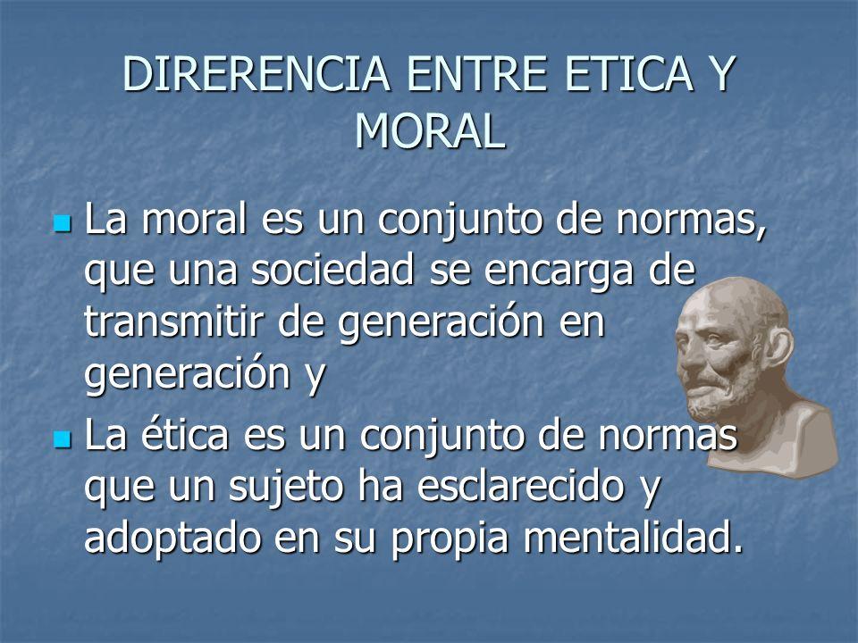 DIRERENCIA ENTRE ETICA Y MORAL La moral es un conjunto de normas, que una sociedad se encarga de transmitir de generación en generación y La moral es