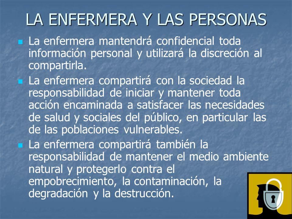 LA ENFERMERA Y LAS PERSONAS La enfermera mantendrá confidencial toda información personal y utilizará la discreción al compartirla.