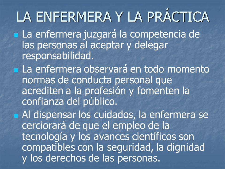 LA ENFERMERA Y LA PRÁCTICA La enfermera juzgará la competencia de las personas al aceptar y delegar responsabilidad.