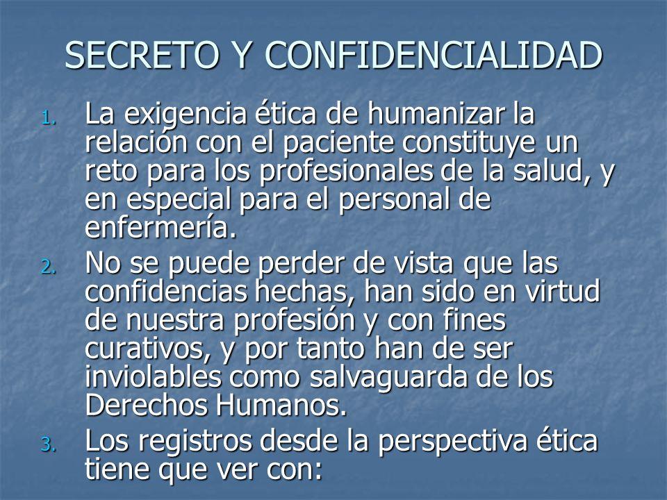 SECRETO Y CONFIDENCIALIDAD 1. La exigencia ética de humanizar la relación con el paciente constituye un reto para los profesionales de la salud, y en
