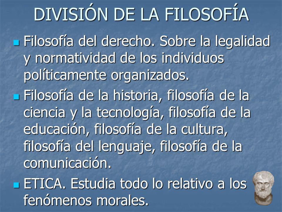 DIVISIÓN DE LA FILOSOFÍA Filosofía del derecho. Sobre la legalidad y normatividad de los individuos políticamente organizados. Filosofía del derecho.