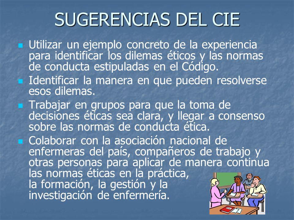 SUGERENCIAS DEL CIE Utilizar un ejemplo concreto de la experiencia para identificar los dilemas éticos y las normas de conducta estipuladas en el Códi