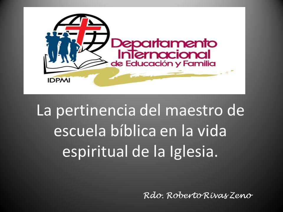 La pertinencia del maestro de escuela bíblica en la vida espiritual de la Iglesia. Rdo. Roberto Rivas Zeno