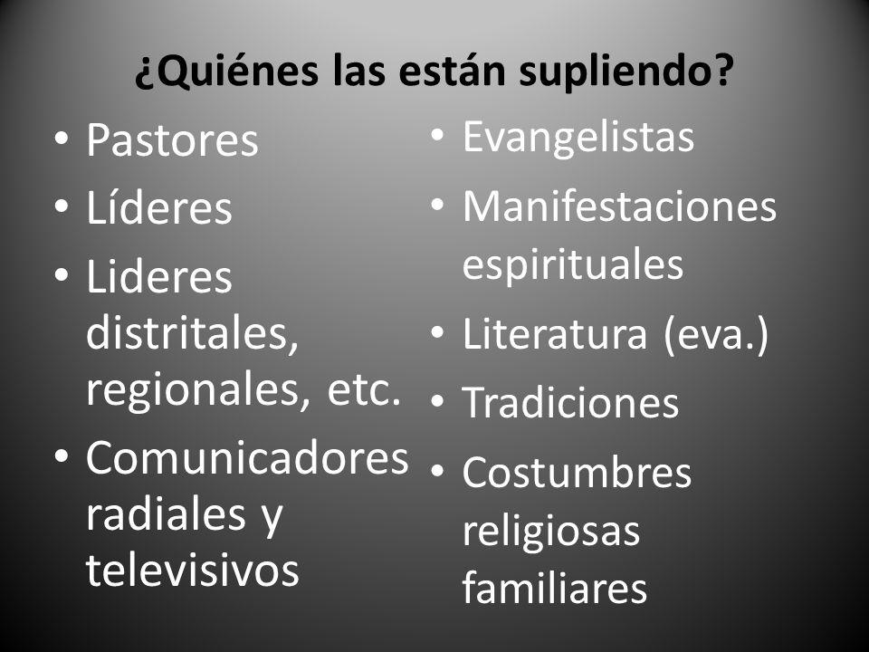 ¿Quiénes las están supliendo.Pastores Líderes Lideres distritales, regionales, etc.