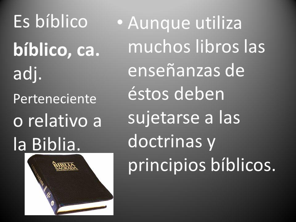 Aunque utiliza muchos libros las enseñanzas de éstos deben sujetarse a las doctrinas y principios bíblicos. Es bíblico bíblico, ca. adj. Perteneciente