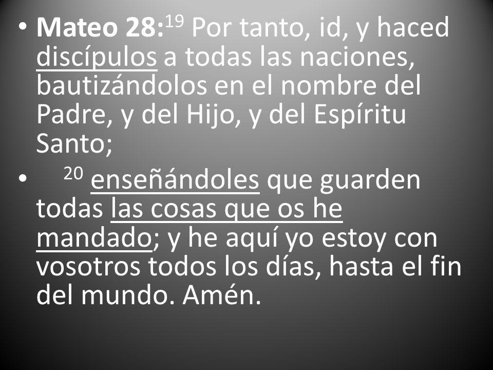 Mateo 28: 19 Por tanto, id, y haced discípulos a todas las naciones, bautizándolos en el nombre del Padre, y del Hijo, y del Espíritu Santo; 20 enseñá
