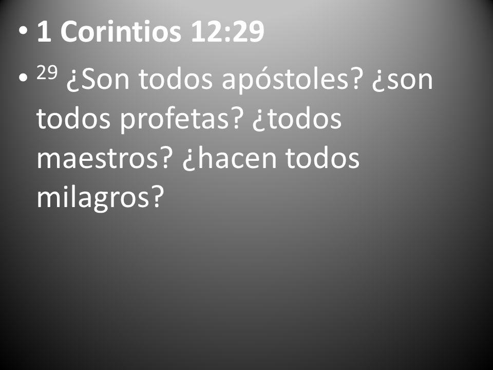 1 Corintios 12:29 29 ¿Son todos apóstoles? ¿son todos profetas? ¿todos maestros? ¿hacen todos milagros?