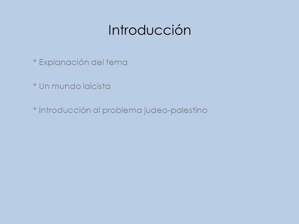 * Explanación del tema * Un mundo laicista * Introducción al problema judeo-palestino