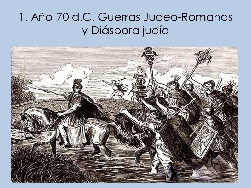 1. Año 70 d.C. Guerras Judeo-Romanas y Diáspora judía