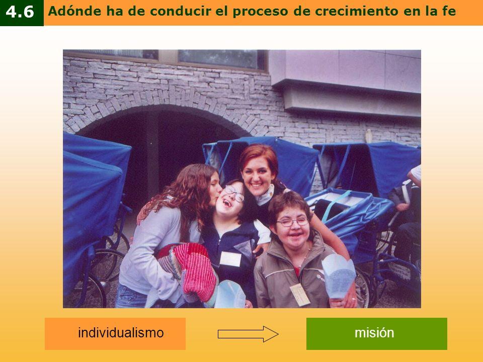 individualismomisión Adónde ha de conducir el proceso de crecimiento en la fe 4.6