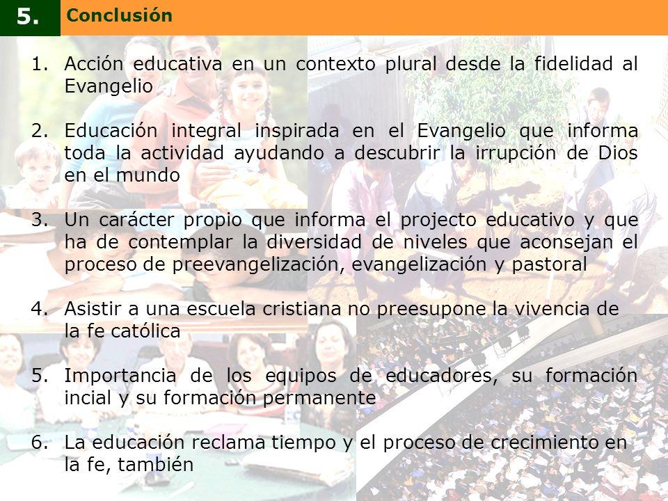 1.Acción educativa en un contexto plural desde la fidelidad al Evangelio 2.Educación integral inspirada en el Evangelio que informa toda la actividad