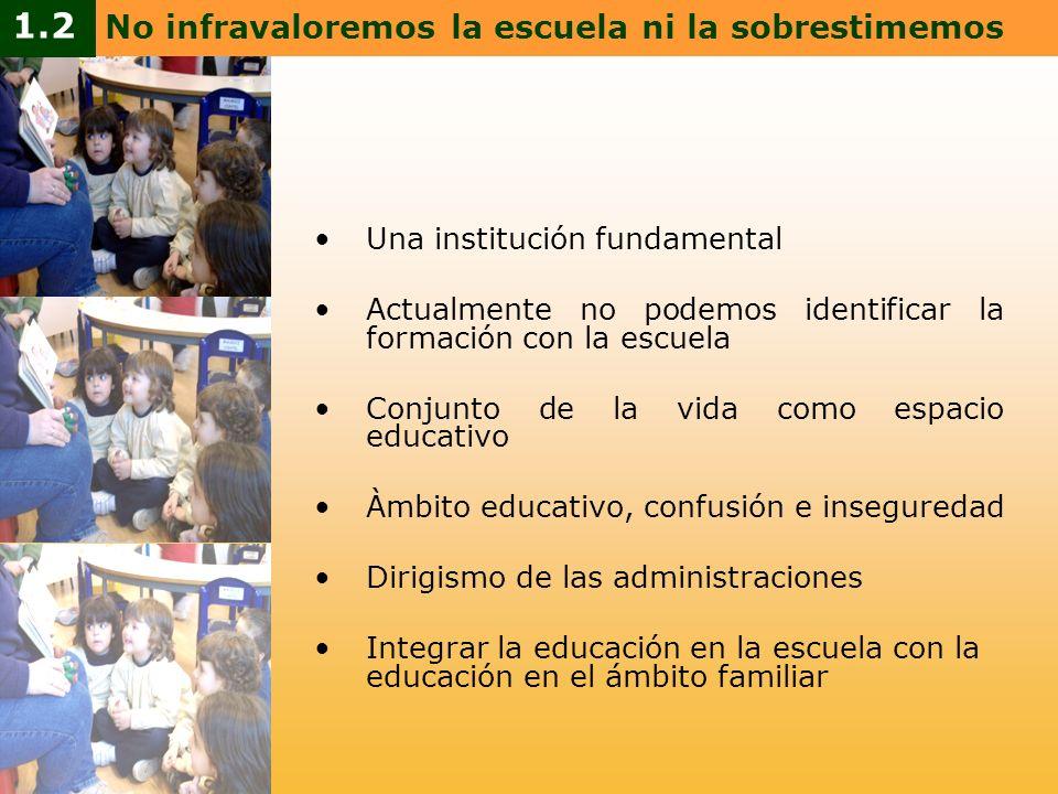 Una institución fundamental Actualmente no podemos identificar la formación con la escuela Conjunto de la vida como espacio educativo Àmbito educativo