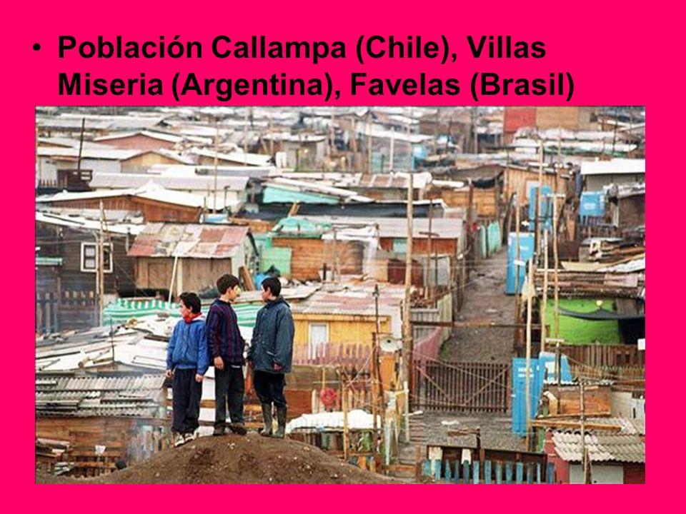 Población Callampa (Chile), Villas Miseria (Argentina), Favelas (Brasil)