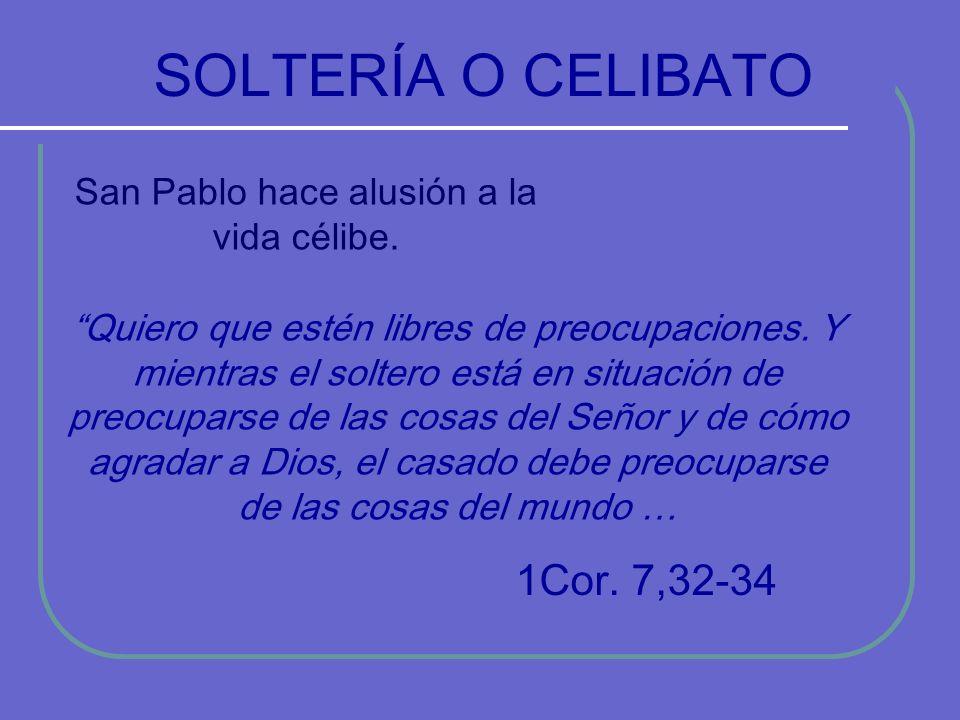 SOLTERÍA O CELIBATO 1Cor.7,32-34 San Pablo hace alusión a la vida célibe.