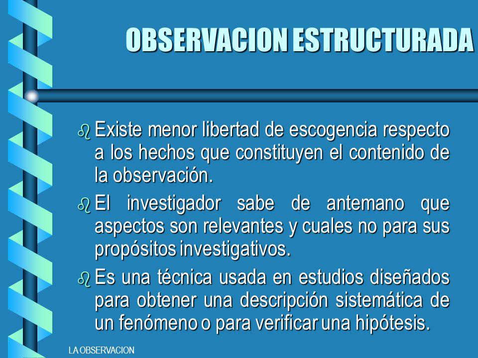 LA OBSERVACION b Existe menor libertad de escogencia respecto a los hechos que constituyen el contenido de la observación.