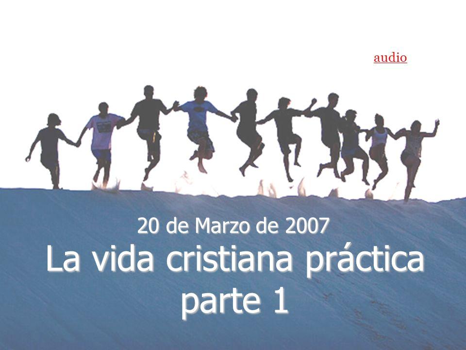 La vida cristiana práctica parte 1 20 de Marzo de 2007 audio