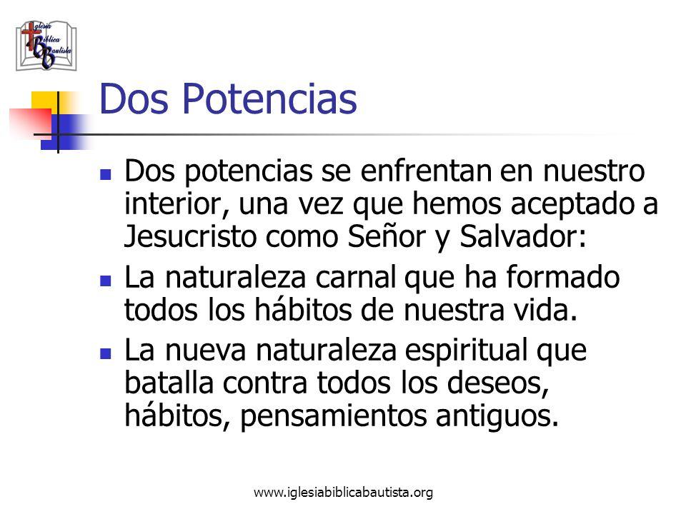 www.iglesiabiblicabautista.org Dos Potencias Dos potencias se enfrentan en nuestro interior, una vez que hemos aceptado a Jesucristo como Señor y Salv