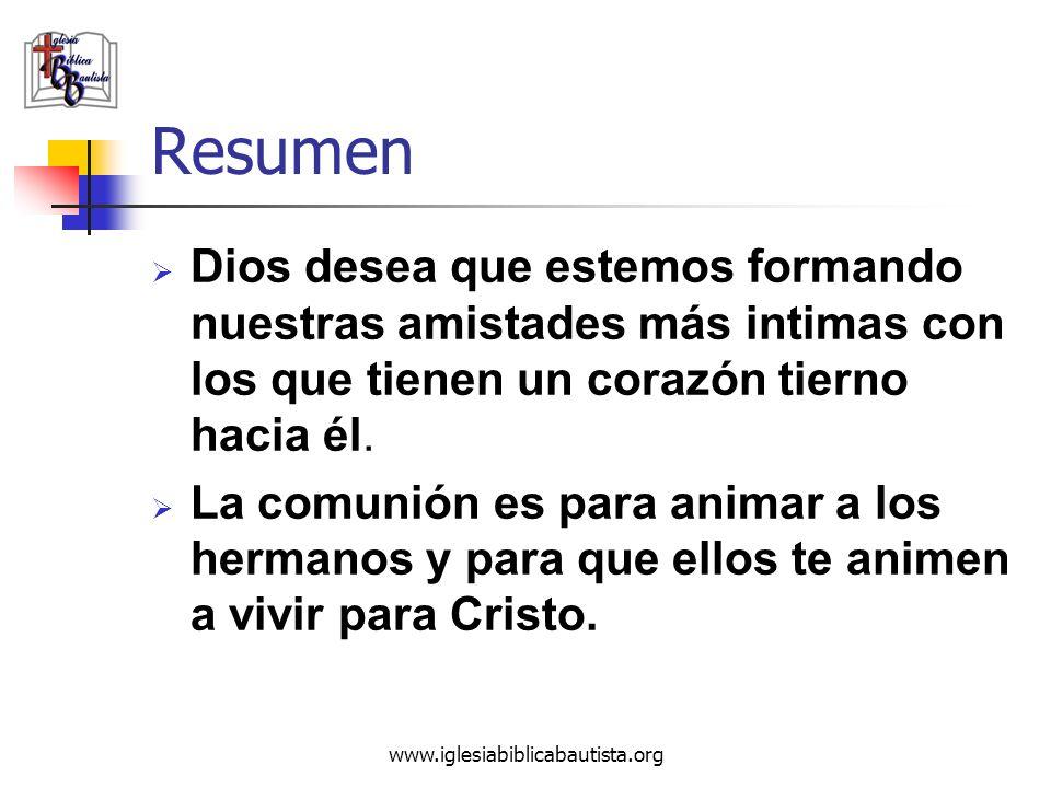 www.iglesiabiblicabautista.org Resumen Dios desea que estemos formando nuestras amistades más intimas con los que tienen un corazón tierno hacia él. L