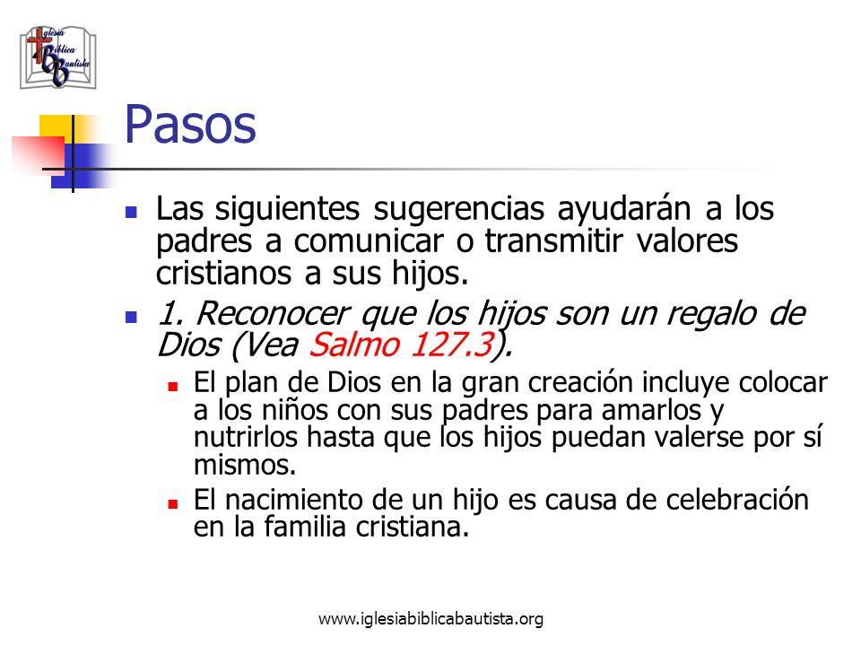 www.iglesiabiblicabautista.org Pasos Las siguientes sugerencias ayudarán a los padres a comunicar o transmitir valores cristianos a sus hijos. 1. Reco